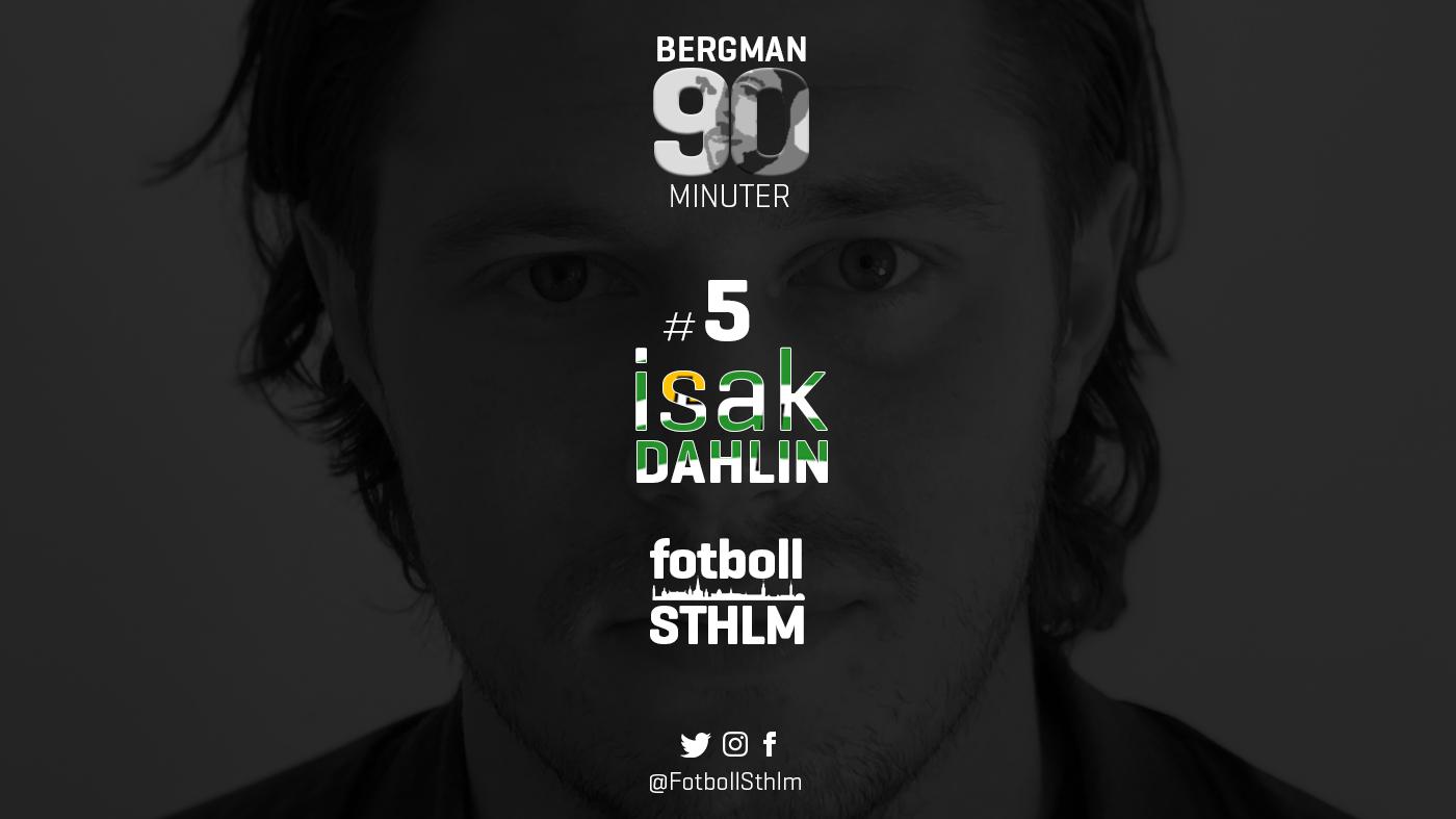 Bergman 90 Minuter #5 – Isak Dahlin
