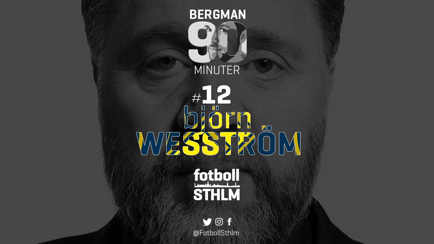 Bergman 90 Minuter #12 – Björn Wesström