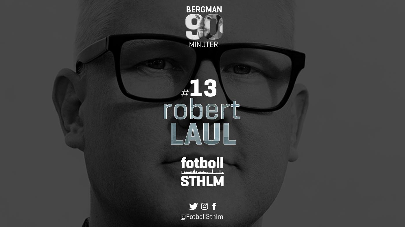 Bergman 90 Minuter #13 – Robert Laul