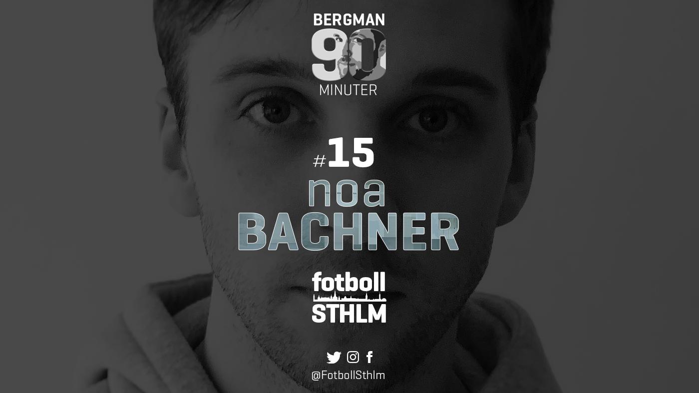 Bergman 90 Minuter #15 – Noa Bachner