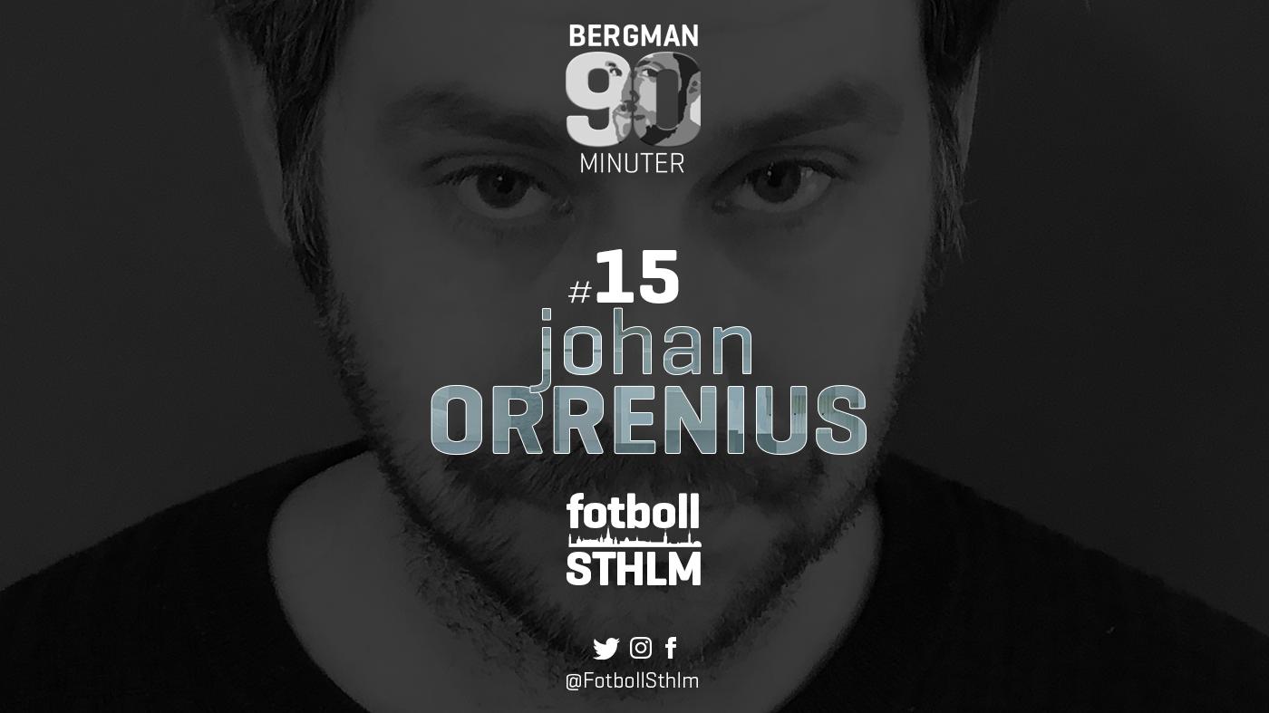 Bergman 90 Minuter #16 – Johan Orrenius
